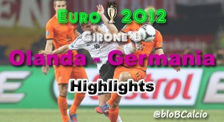 Euro 2012, Olanda, Germania, highlights, tabellino