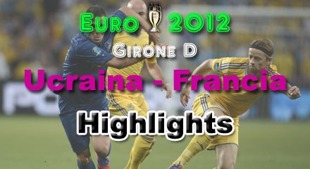 Euro 2012, Ucraina, Francia, highlights, tabellino